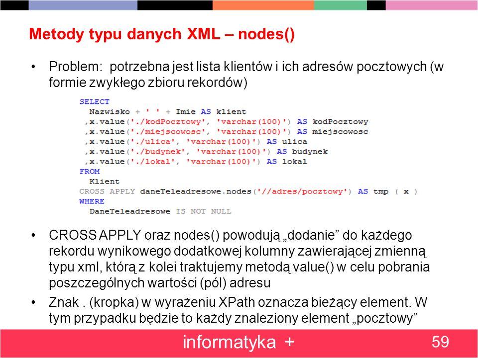 Metody typu danych XML – nodes() Problem: potrzebna jest lista klientów i ich adresów pocztowych (w formie zwykłego zbioru rekordów) CROSS APPLY oraz