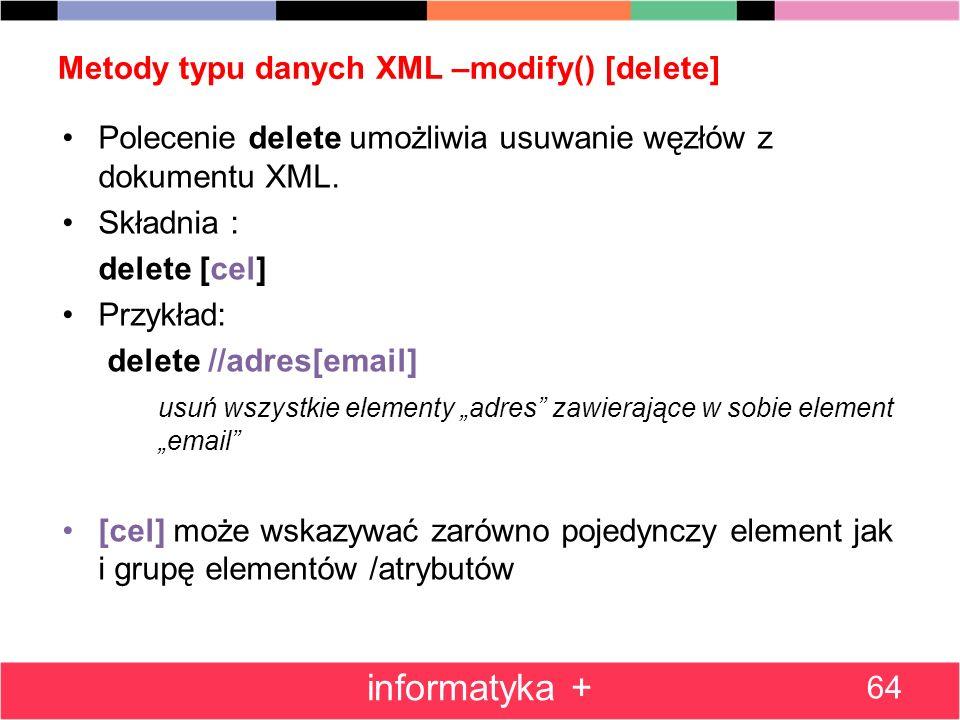 Metody typu danych XML –modify() [delete] Polecenie delete umożliwia usuwanie węzłów z dokumentu XML. Składnia : delete [cel] Przykład: delete //adres