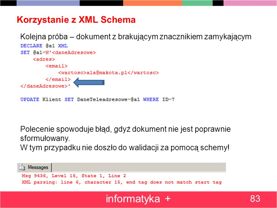 Korzystanie z XML Schema 83 informatyka + Kolejna próba – dokument z brakującym znacznikiem zamykającym Polecenie spowoduje błąd, gdyż dokument nie je