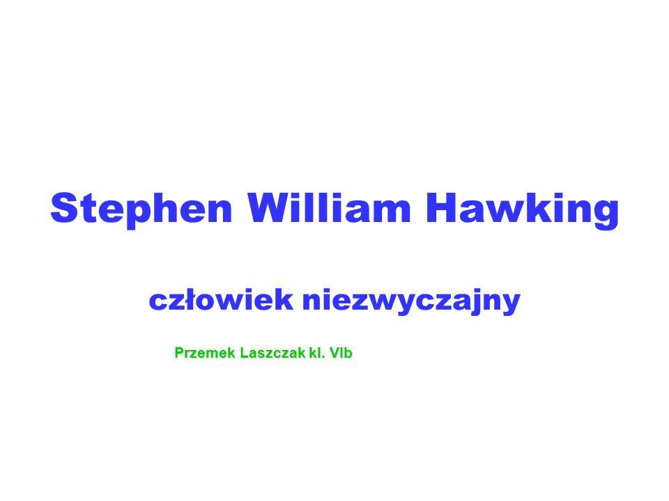 Stephen William Hawking człowiek niezwyczajny Przemek Laszczak kl. VIb