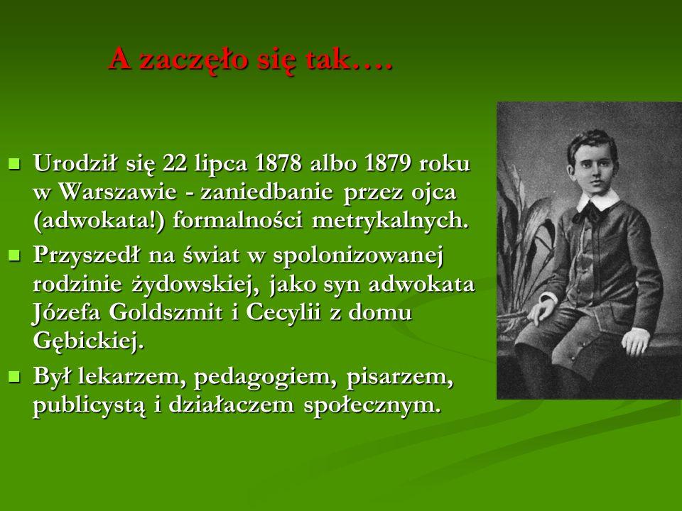 A zaczęło się tak…. A zaczęło się tak…. Urodził się 22 lipca 1878 albo 1879 roku w Warszawie - zaniedbanie przez ojca (adwokata!) formalności metrykal