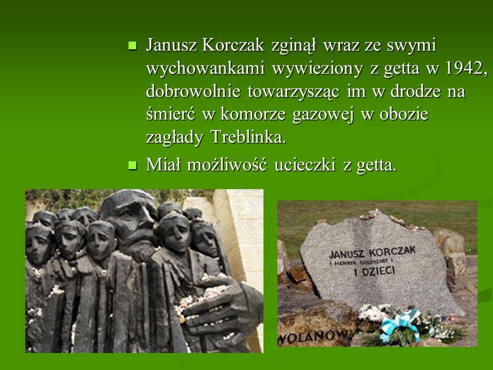 Janusz Korczak zginął wraz ze swymi wychowankami wywieziony z getta w 1942, dobrowolnie towarzysząc im w drodze na śmierć w komorze gazowej w obozie z