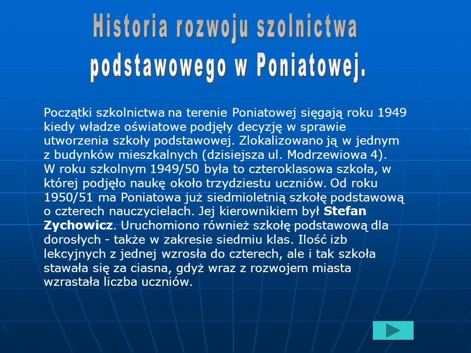 Początki szkolnictwa na terenie Poniatowej sięgają roku 1949 kiedy władze oświatowe podjęły decyzję w sprawie utworzenia szkoły podstawowej.