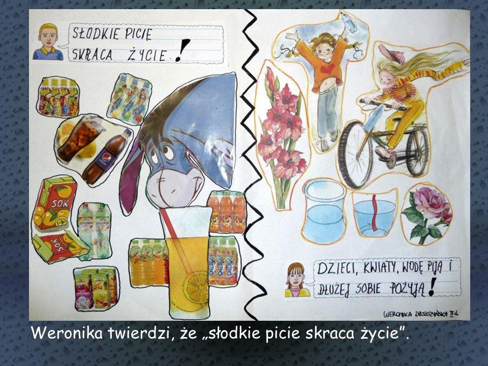 Weronika twierdzi, że słodkie picie skraca życie.