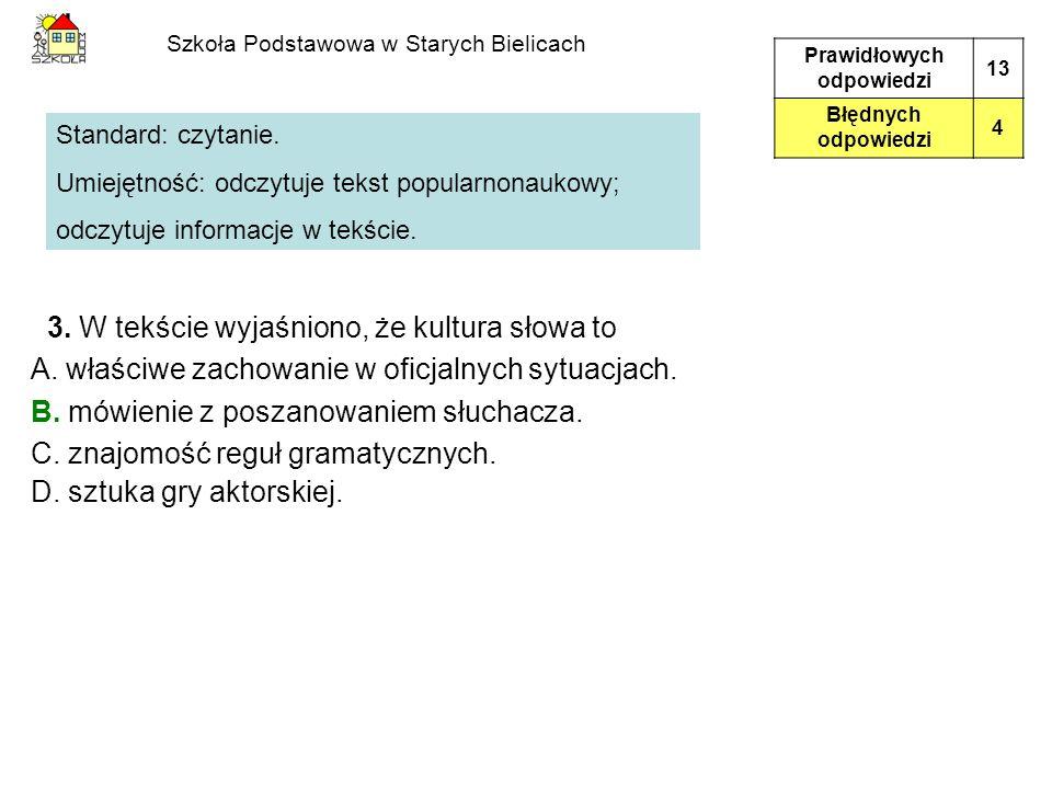 Szkoła Podstawowa w Starych Bielicach 3. W tekście wyjaśniono, że kultura słowa to A. właściwe zachowanie w oficjalnych sytuacjach. B. mówienie z posz