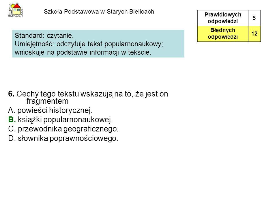 Szkoła Podstawowa w Starych Bielicach 6. Cechy tego tekstu wskazują na to, że jest on fragmentem A. powieści historycznej. B. książki popularnonaukowe