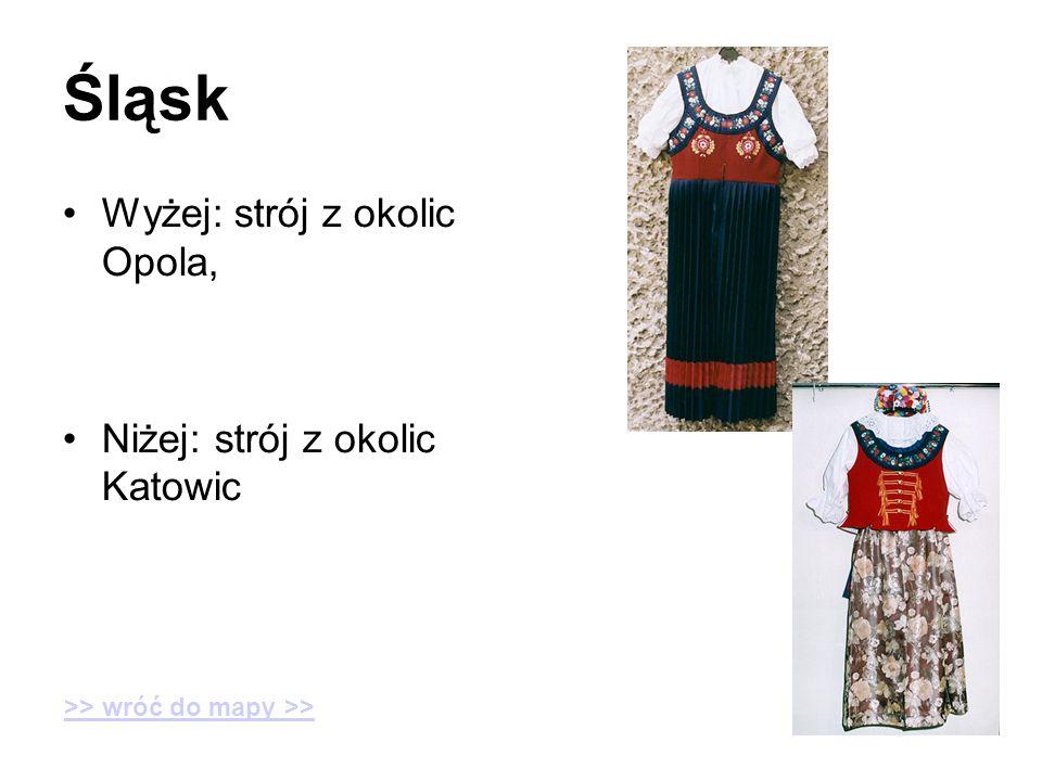 Śląsk Wyżej: strój z okolic Opola, Niżej: strój z okolic Katowic >> wróć do mapy >>