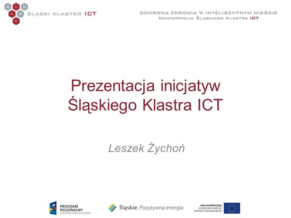 Prezentacja inicjatyw Śląskiego Klastra ICT Leszek Żychoń