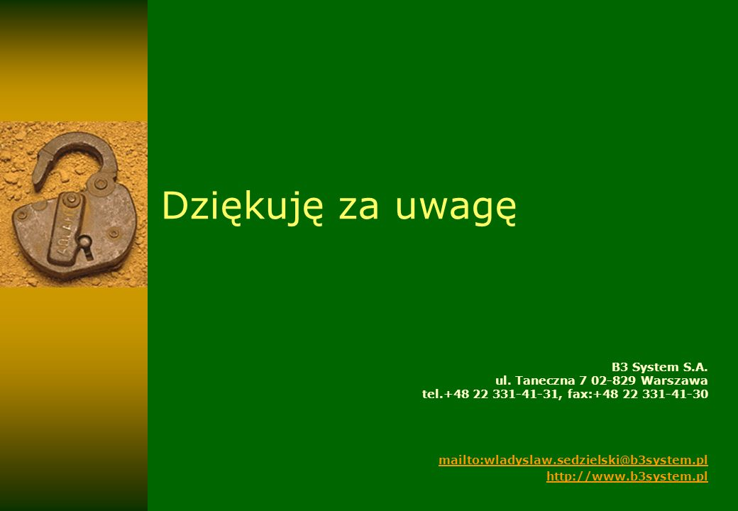 Dziękuję za uwagę B3 System S.A. ul. Taneczna 7 02-829 Warszawa tel.+48 22 331-41-31, fax:+48 22 331-41-30 mailto:wladyslaw.sedzielski@b3system.pl htt