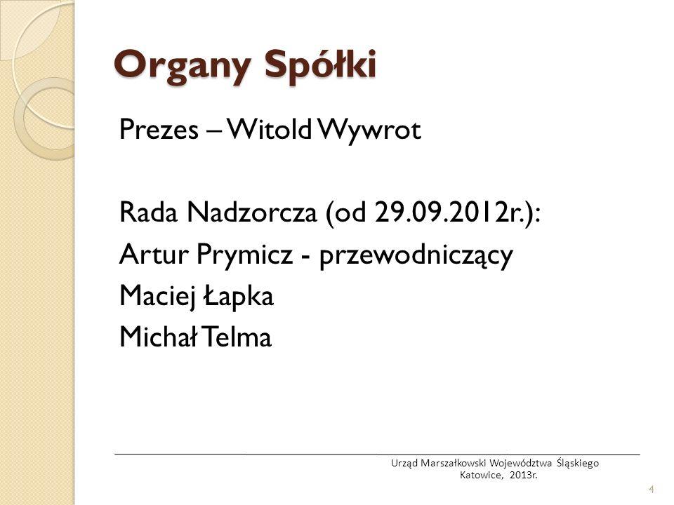 Organy Spółki Prezes – Witold Wywrot Rada Nadzorcza (od 29.09.2012r.): Artur Prymicz - przewodniczący Maciej Łapka Michał Telma 4 Urząd Marszałkowski