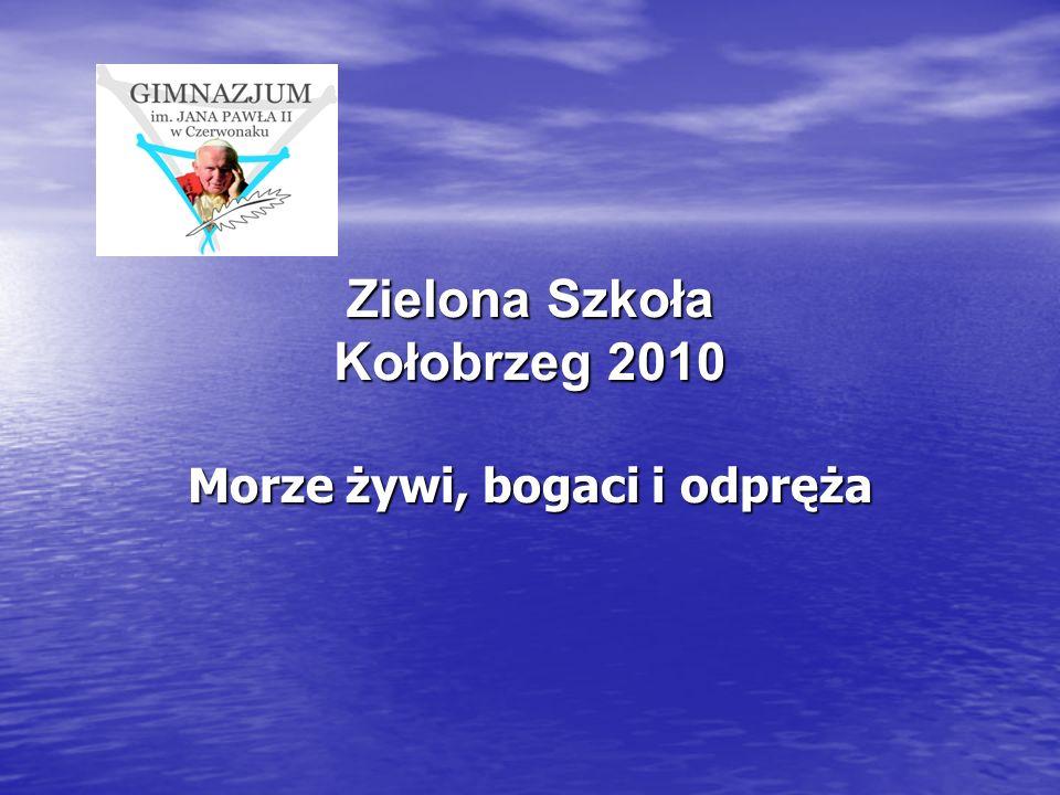 Zielona Szkoła Kołobrzeg 2010 Morze żywi, bogaci i odpręża