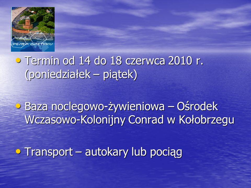 Termin od 14 do 18 czerwca 2010 r.(poniedziałek – piątek) Termin od 14 do 18 czerwca 2010 r.