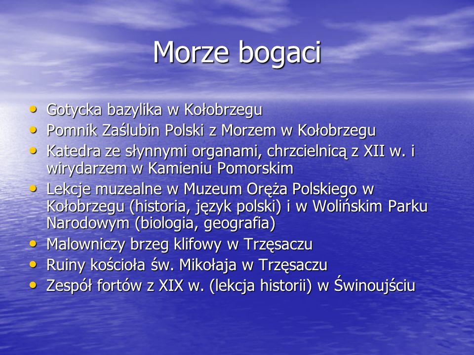 Morze bogaci Gotycka bazylika w Kołobrzegu Gotycka bazylika w Kołobrzegu Pomnik Zaślubin Polski z Morzem w Kołobrzegu Pomnik Zaślubin Polski z Morzem