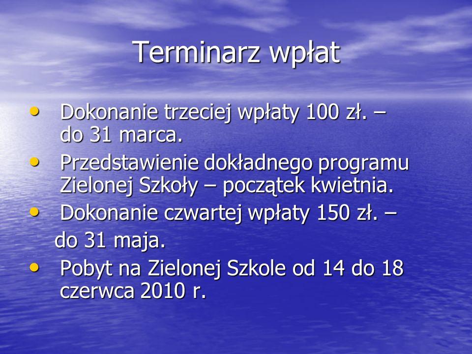 Terminarz wpłat Dokonanie trzeciej wpłaty 100 zł. – do 31 marca. Dokonanie trzeciej wpłaty 100 zł. – do 31 marca. Przedstawienie dokładnego programu Z
