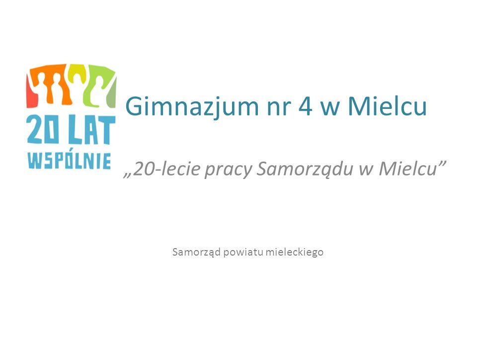 Gimnazjum nr 4 w Mielcu 20-lecie pracy Samorządu w Mielcu Samorząd powiatu mieleckiego