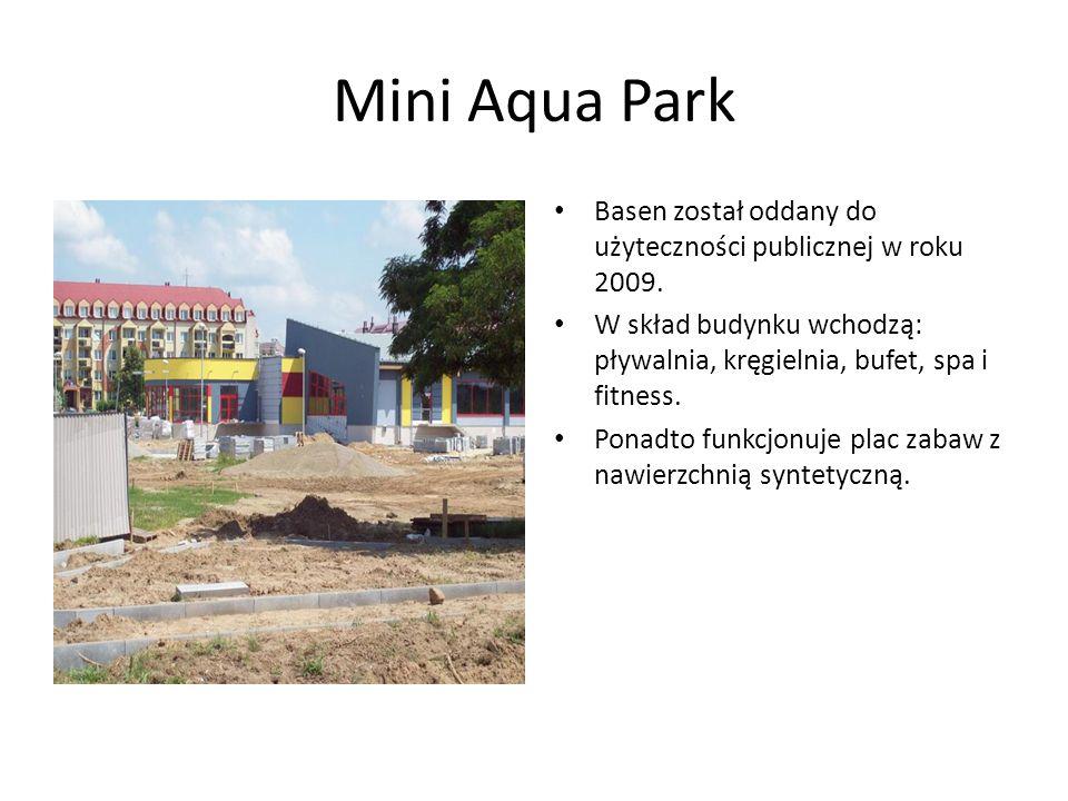 Mini Aqua Park Basen został oddany do użyteczności publicznej w roku 2009. W skład budynku wchodzą: pływalnia, kręgielnia, bufet, spa i fitness. Ponad