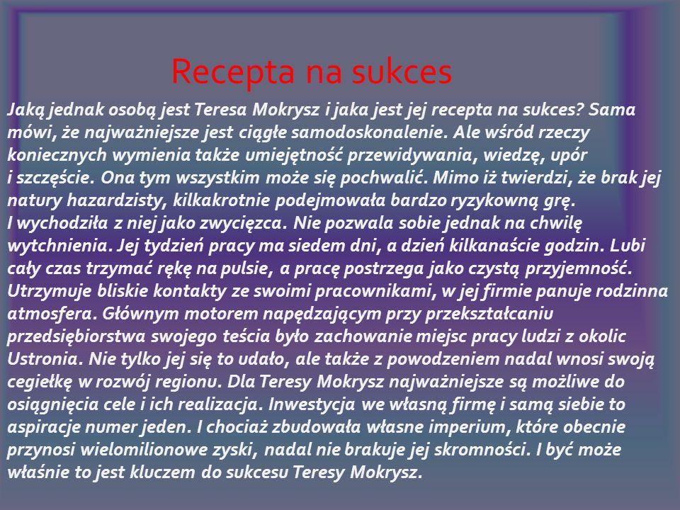 Teresa Mokrysz przyznaje, że pojawiały się pokusy sprzedania polskiego kapitału zagranicznemu inwestorowi. Z próby tej wyszła jednak obronną ręką, a w