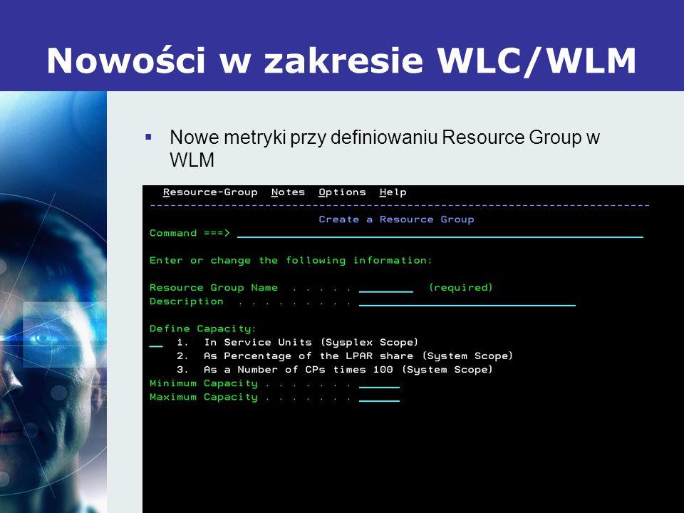 16 Nowości w zakresie WLC/WLM Nowe metryki przy definiowaniu Resource Group w WLM