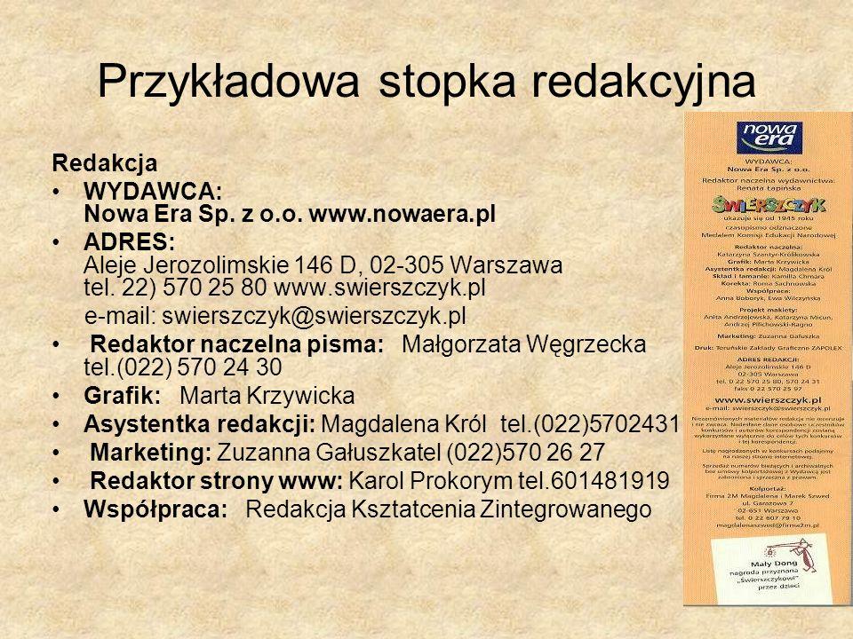 Przykładowa stopka redakcyjna Redakcja WYDAWCA: Nowa Era Sp. z o.o. www.nowaera.pl ADRES: Aleje Jerozolimskie 146 D, 02-305 Warszawa tel. 22) 570 25 8