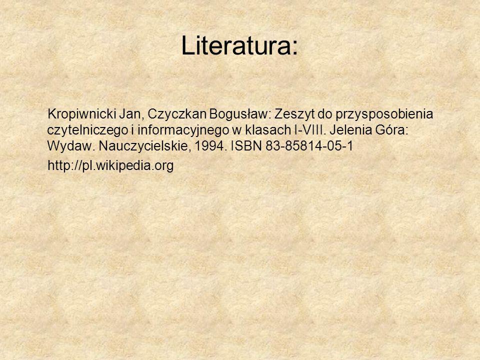 Literatura: Kropiwnicki Jan, Czyczkan Bogusław: Zeszyt do przysposobienia czytelniczego i informacyjnego w klasach I-VIII. Jelenia Góra: Wydaw. Nauczy