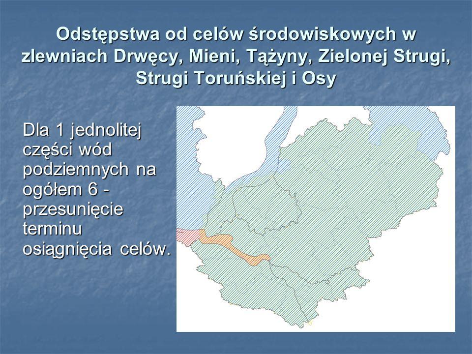 Odstępstwa od celów środowiskowych w zlewniach Drwęcy, Mieni, Tążyny, Zielonej Strugi, Strugi Toruńskiej i Osy Dla 1 jednolitej części wód podziemnych