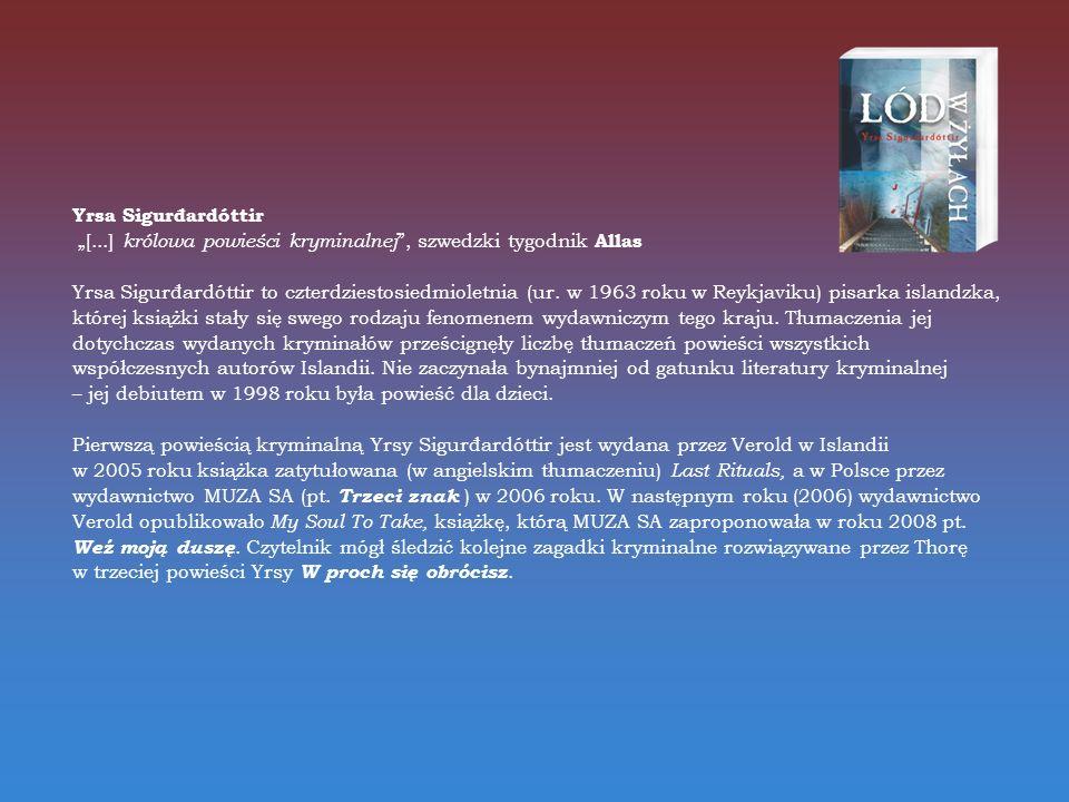 Yrsa Sigurđardóttir [...] królowa powieści kryminalnej, szwedzki tygodnik Allas Yrsa Sigurđardóttir to czterdziestosiedmioletnia (ur.