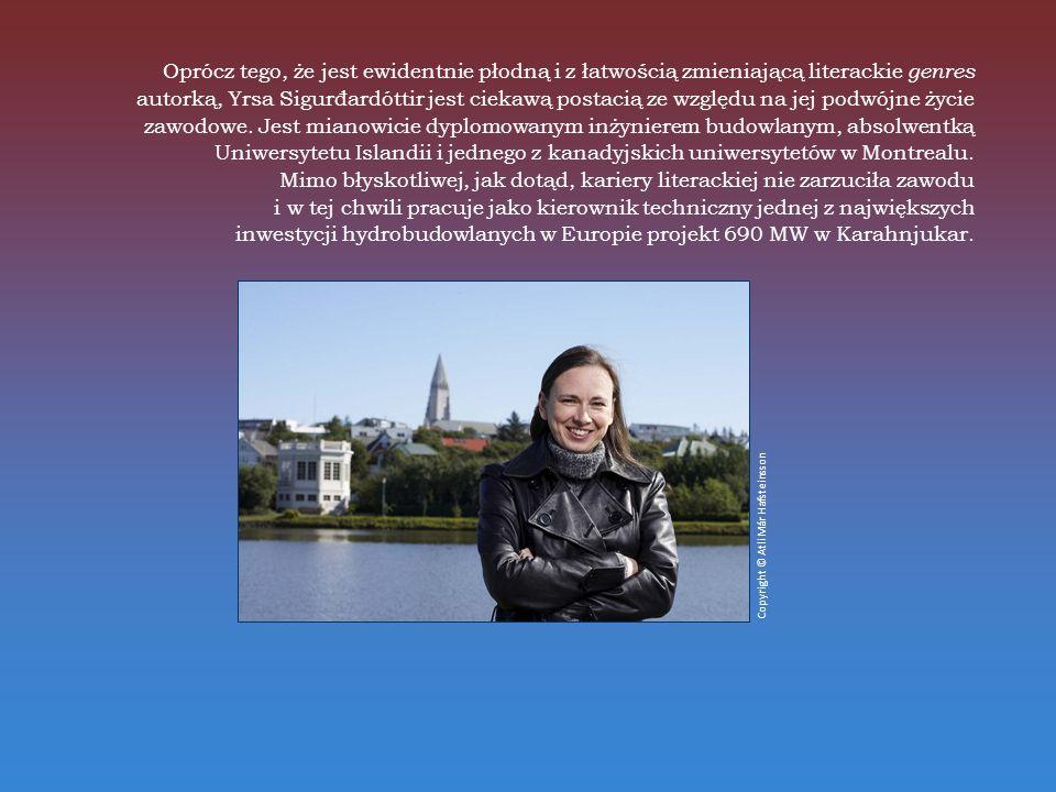 Oprócz tego, że jest ewidentnie płodną i z łatwością zmieniającą literackie genres autorką, Yrsa Sigurđardóttir jest ciekawą postacią ze względu na jej podwójne życie zawodowe.