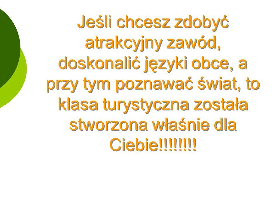 Jeśli chcesz zdobyć atrakcyjny zawód, doskonalić języki obce, a przy tym poznawać świat, to klasa turystyczna została stworzona właśnie dla Ciebie!!!!!!!!
