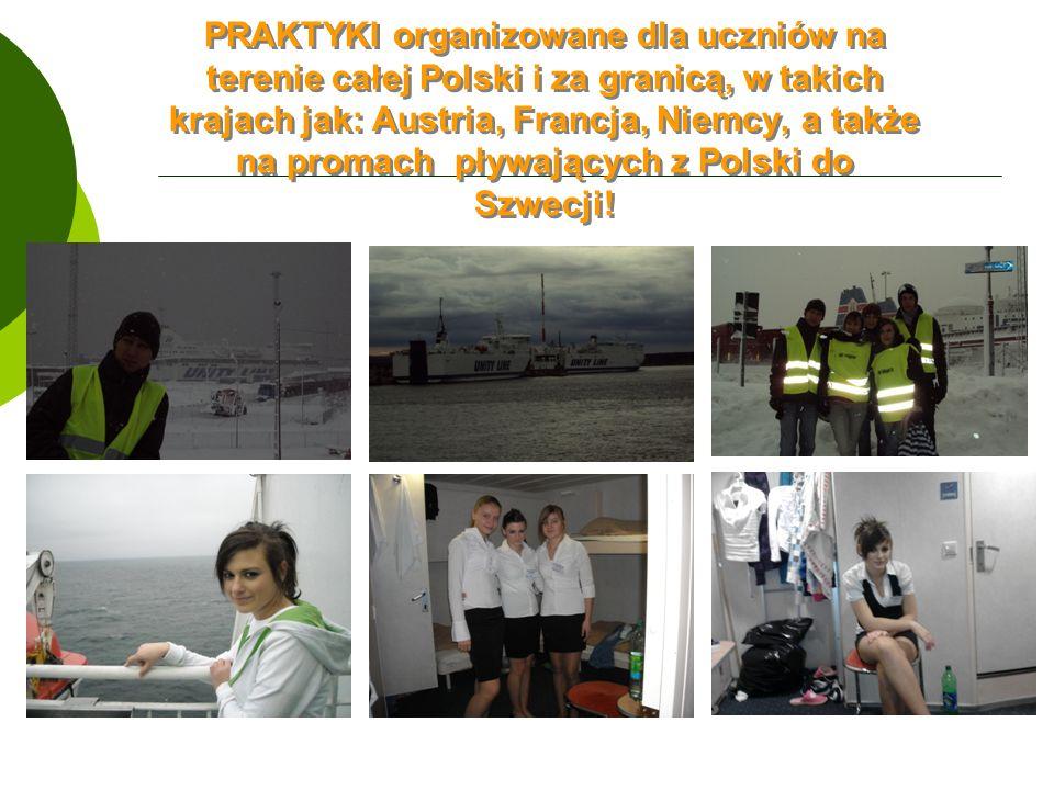PRAKTYKI organizowane dla uczniów na terenie całej Polski i za granicą, w takich krajach jak: Austria, Francja, Niemcy, a także na promach pływających z Polski do Szwecji!
