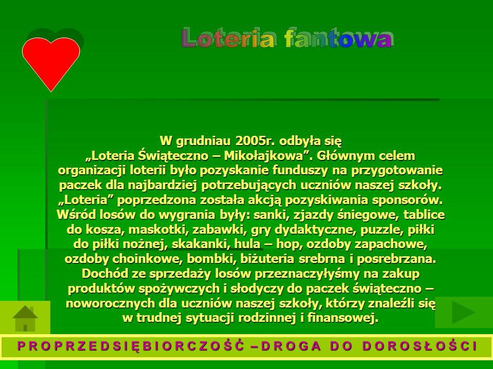 W grudniau 2005r.odbyła się Loteria Świąteczno – Mikołajkowa.
