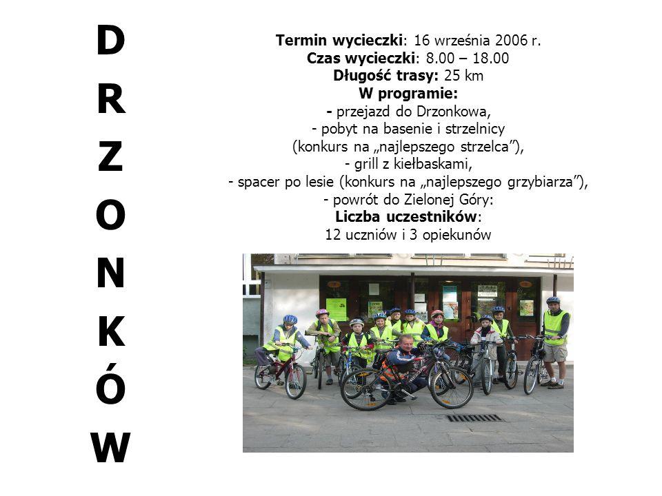 Termin wycieczki: 16 września 2006 r. Czas wycieczki: 8.00 – 18.00 Długość trasy: 25 km W programie: - przejazd do Drzonkowa, - pobyt na basenie i str