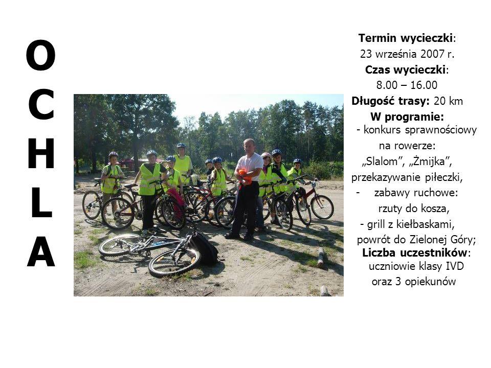 OCHLAOCHLA Termin wycieczki: 23 września 2007 r. Czas wycieczki: 8.00 – 16.00 Długość trasy: 20 km W programie: - konkurs sprawnościowy na rowerze: Sl