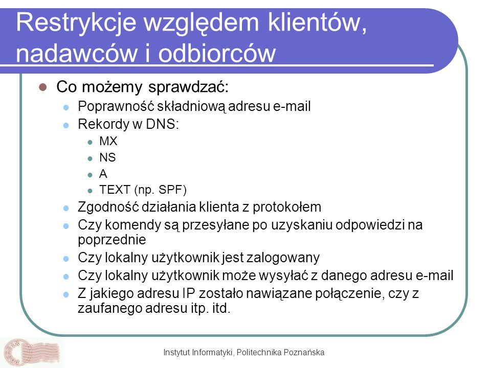 Instytut Informatyki, Politechnika Poznańska Restrykcje względem klientów, nadawców i odbiorców Co możemy sprawdzać: Poprawność składniową adresu e-ma