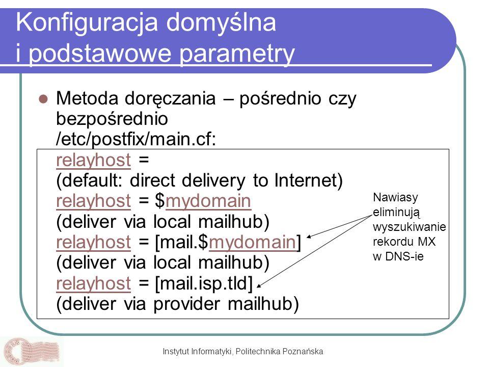 Instytut Informatyki, Politechnika Poznańska Konfiguracja domyślna i podstawowe parametry Metoda doręczania – pośrednio czy bezpośrednio /etc/postfix/