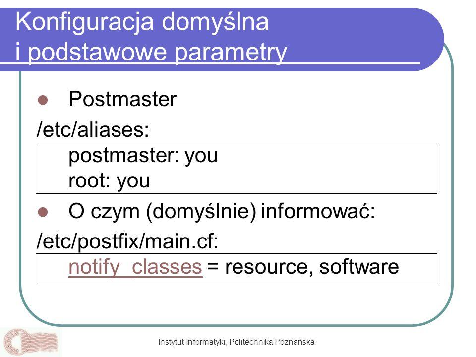 Instytut Informatyki, Politechnika Poznańska Konfiguracja domyślna i podstawowe parametry Postmaster /etc/aliases: postmaster: you root: you O czym (d