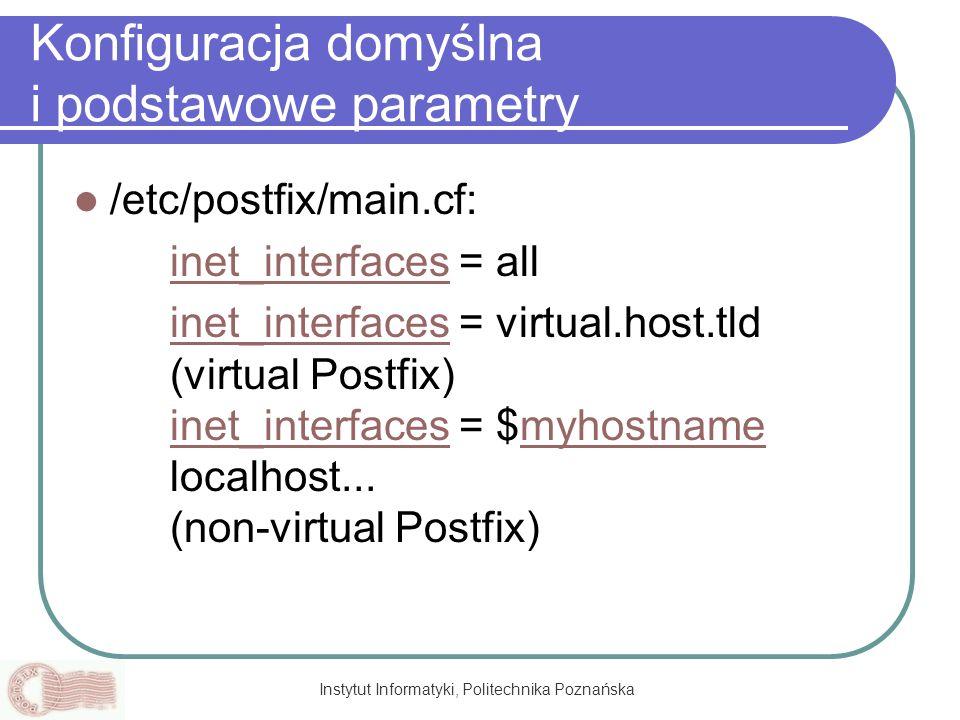 Instytut Informatyki, Politechnika Poznańska Konfiguracja domyślna i podstawowe parametry /etc/postfix/main.cf: inet_interfacesinet_interfaces = all i