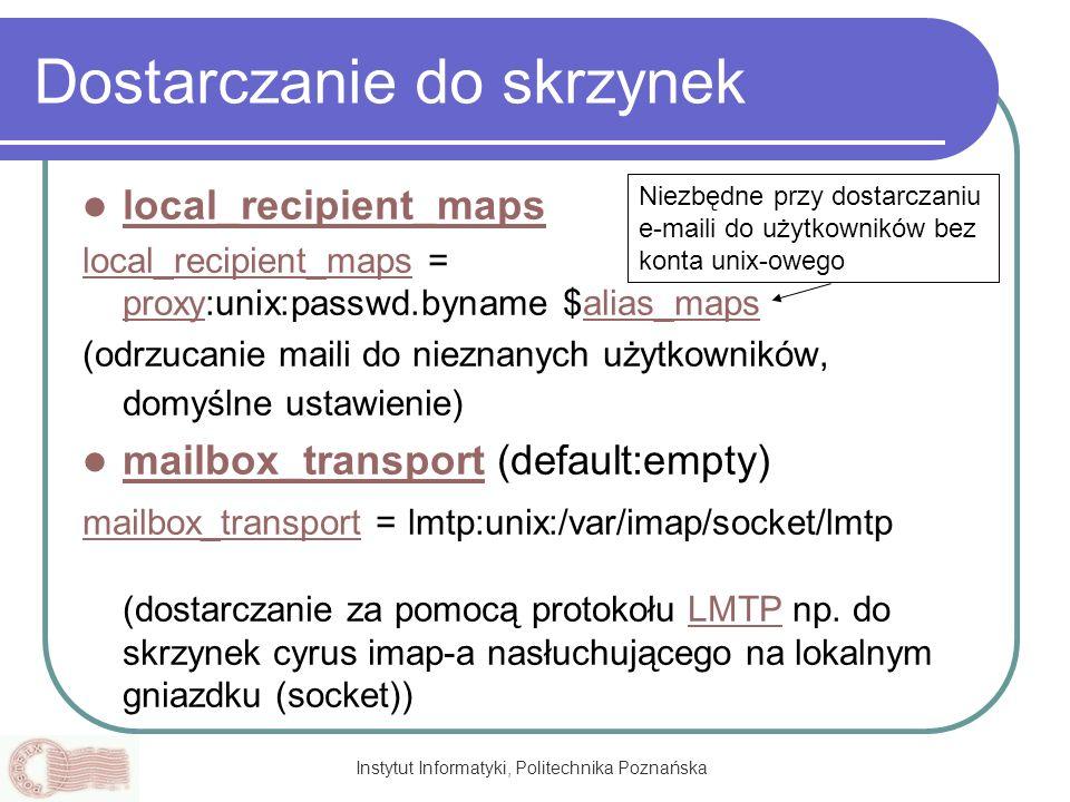 Instytut Informatyki, Politechnika Poznańska Dostarczanie do skrzynek local_recipient_maps local_recipient_maps = proxy:unix:passwd.byname $alias_maps