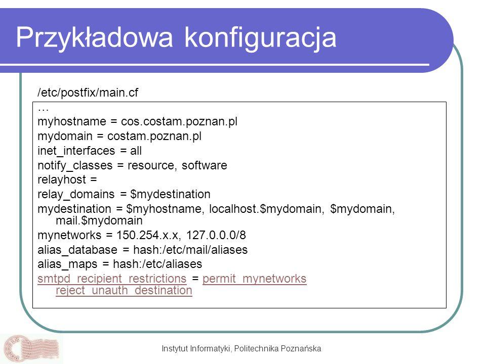 Instytut Informatyki, Politechnika Poznańska Przykładowa konfiguracja /etc/postfix/main.cf … myhostname = cos.costam.poznan.pl mydomain = costam.pozna