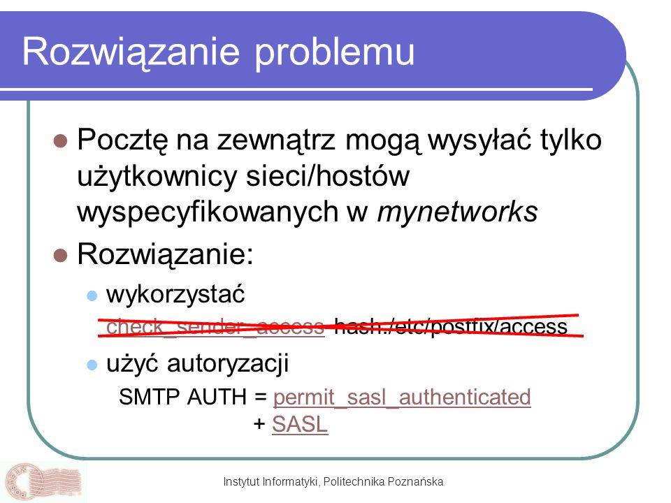 Instytut Informatyki, Politechnika Poznańska Rozwiązanie problemu Pocztę na zewnątrz mogą wysyłać tylko użytkownicy sieci/hostów wyspecyfikowanych w m