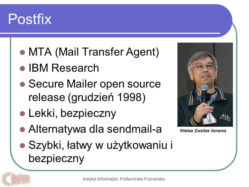 Instytut Informatyki, Politechnika Poznańska Postfix MTA (Mail Transfer Agent) IBM Research Secure Mailer open source release (grudzień 1998) Lekki, b