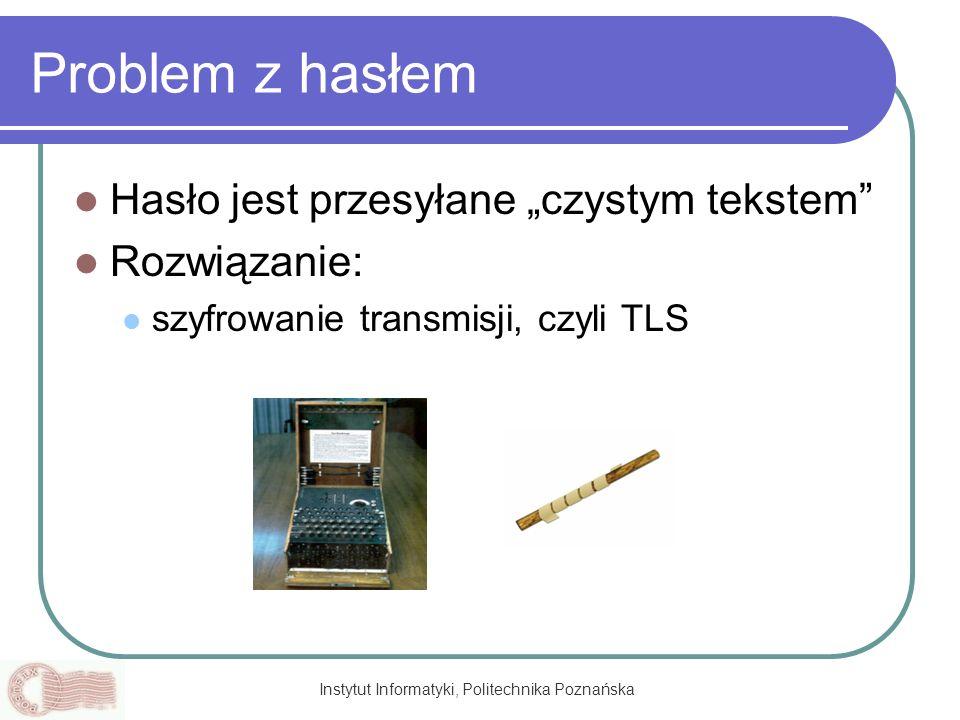 Instytut Informatyki, Politechnika Poznańska Problem z hasłem Hasło jest przesyłane czystym tekstem Rozwiązanie: szyfrowanie transmisji, czyli TLS