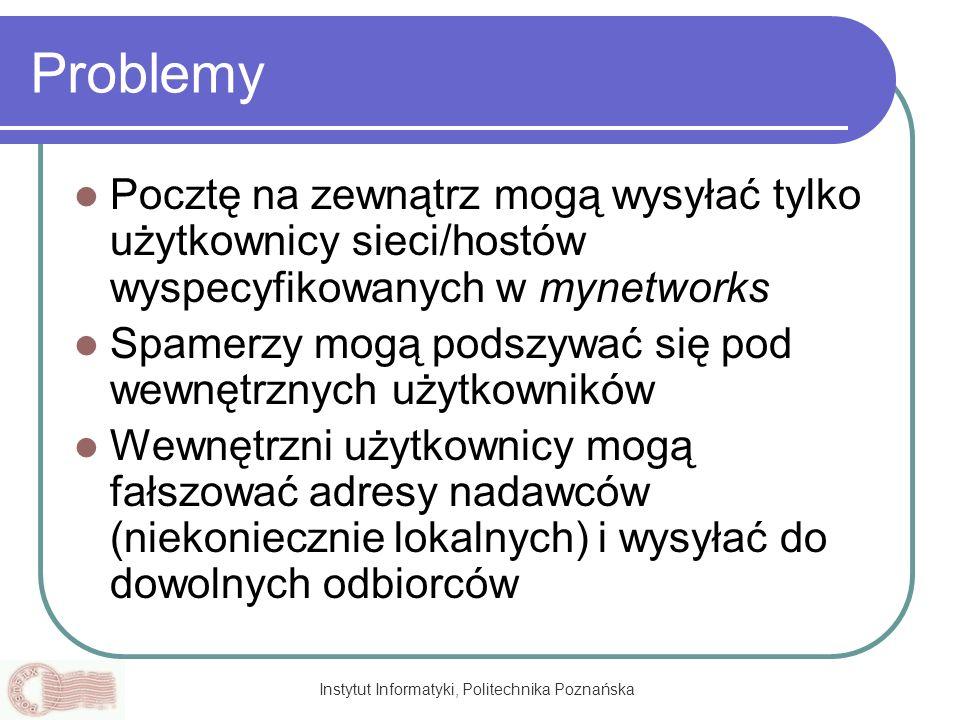 Instytut Informatyki, Politechnika Poznańska Problemy Pocztę na zewnątrz mogą wysyłać tylko użytkownicy sieci/hostów wyspecyfikowanych w mynetworks Sp