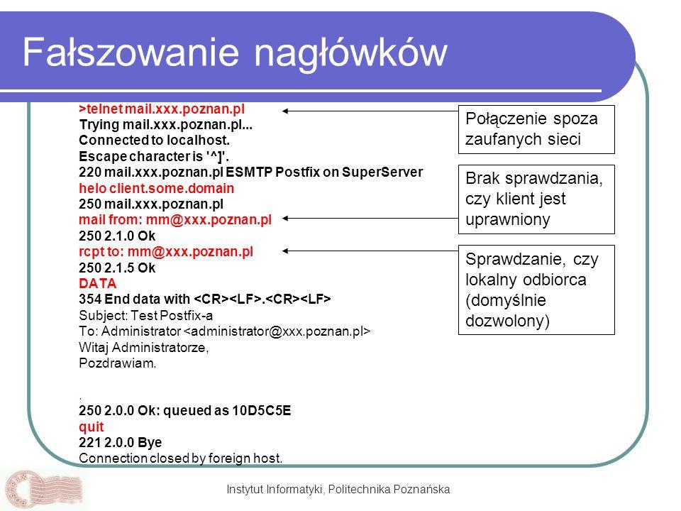 Instytut Informatyki, Politechnika Poznańska Fałszowanie nagłówków >telnet mail.xxx.poznan.pl Trying mail.xxx.poznan.pl... Connected to localhost. Esc