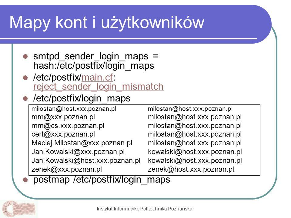 Instytut Informatyki, Politechnika Poznańska Mapy kont i użytkowników smtpd_sender_login_maps = hash:/etc/postfix/login_maps /etc/postfix/main.cf: rej