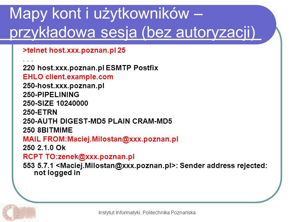 Instytut Informatyki, Politechnika Poznańska Mapy kont i użytkowników – przykładowa sesja (bez autoryzacji) >telnet host.xxx.poznan.pl 25... 220 host.