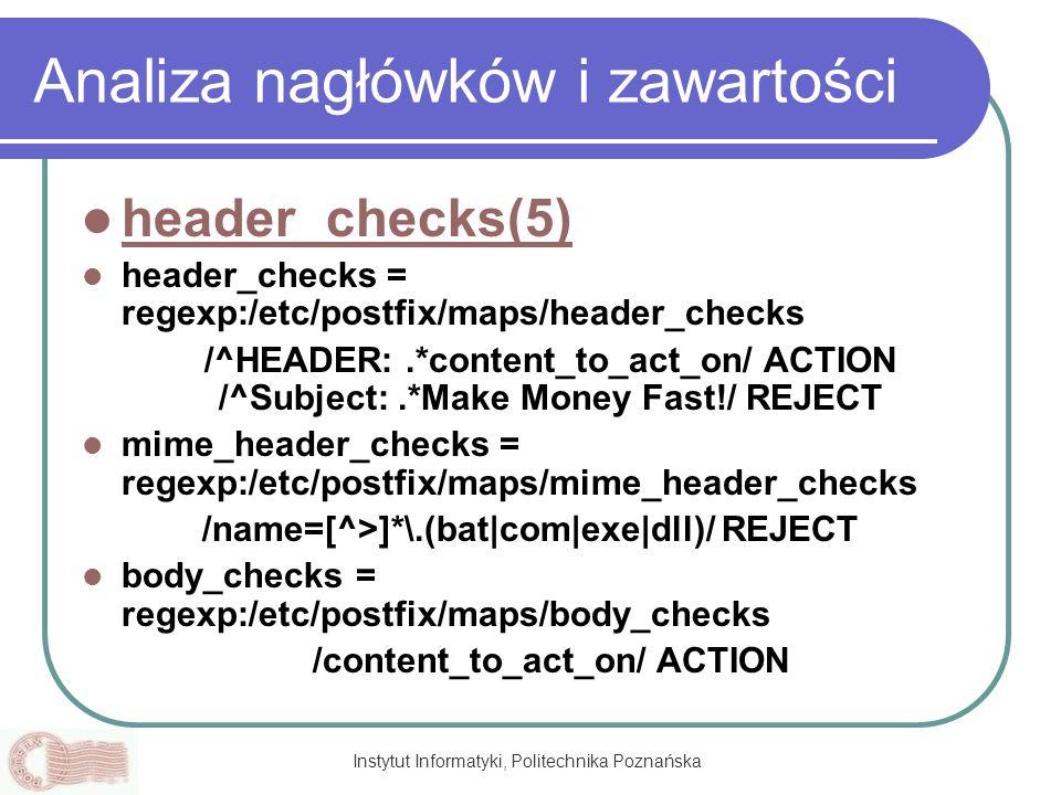 Instytut Informatyki, Politechnika Poznańska Analiza nagłówków i zawartości header_checks(5) header_checks = regexp:/etc/postfix/maps/header_checks /^