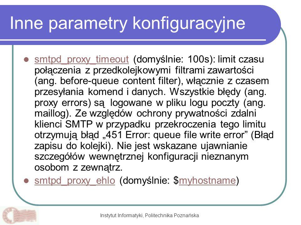 Instytut Informatyki, Politechnika Poznańska Inne parametry konfiguracyjne smtpd_proxy_timeout (domyślnie: 100s): limit czasu połączenia z przedkolejk