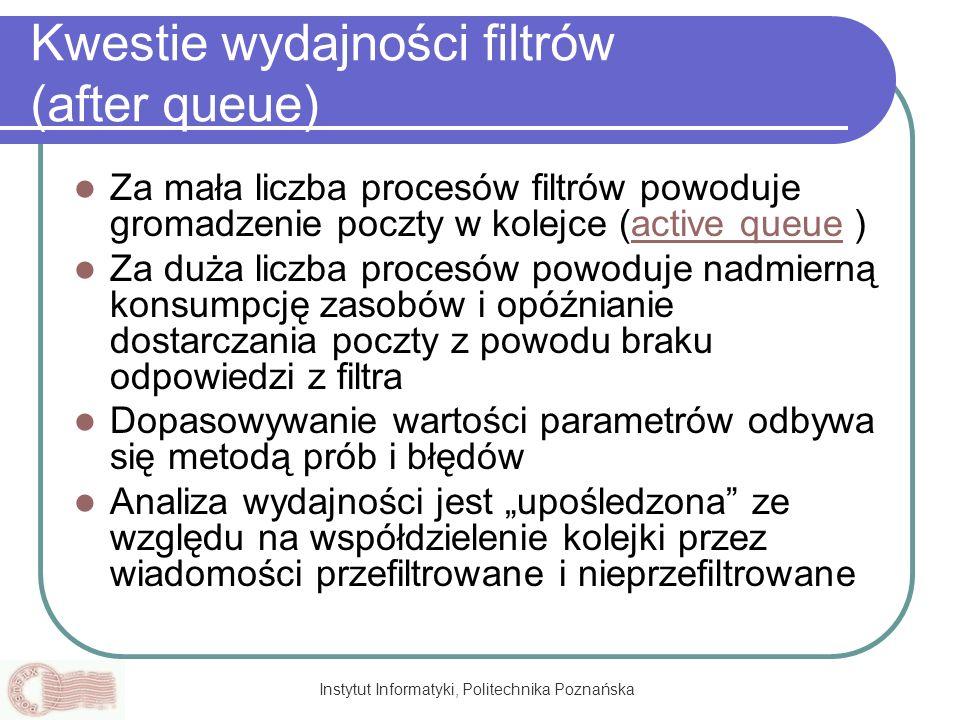 Instytut Informatyki, Politechnika Poznańska Kwestie wydajności filtrów (after queue) Za mała liczba procesów filtrów powoduje gromadzenie poczty w ko