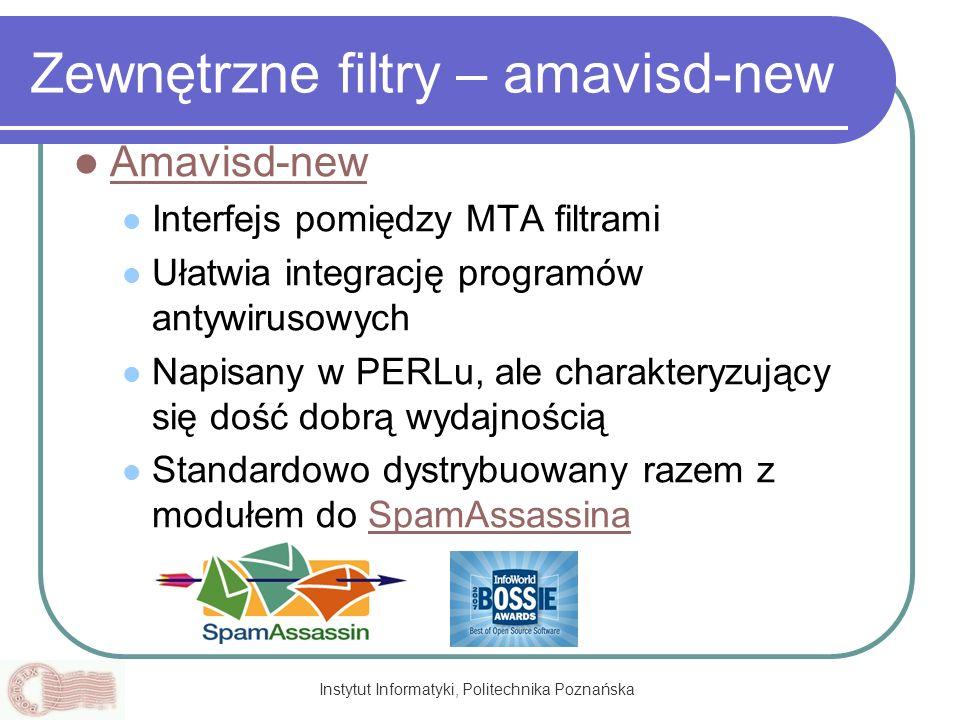 Instytut Informatyki, Politechnika Poznańska Zewnętrzne filtry – amavisd-new Amavisd-new Interfejs pomiędzy MTA filtrami Ułatwia integrację programów