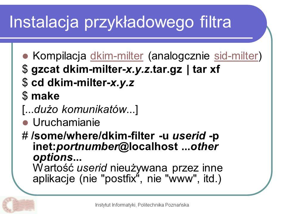 Instytut Informatyki, Politechnika Poznańska Instalacja przykładowego filtra Kompilacja dkim-milter (analogcznie sid-milter)dkim-miltersid-milter $ gz